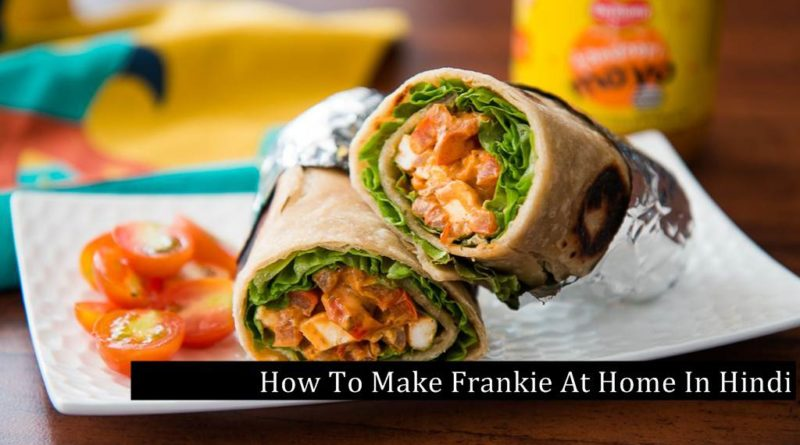 How To Make Frankie At Home In Hindi