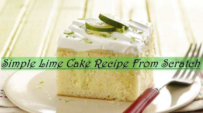 Simple Lime Cake Recipe From Scratch