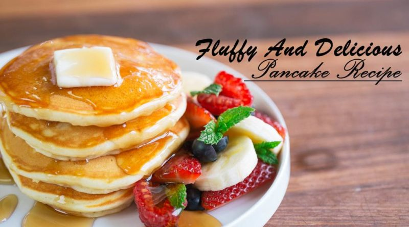 Fluffy and Delicious Pancake Recipe