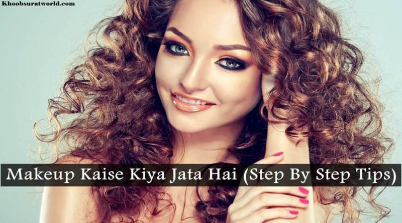 Makeup Kaise Kiya Jata Hai (Step By Step Tips)