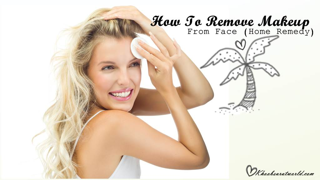 How To Remove Makeup From Face (Home Remedy)