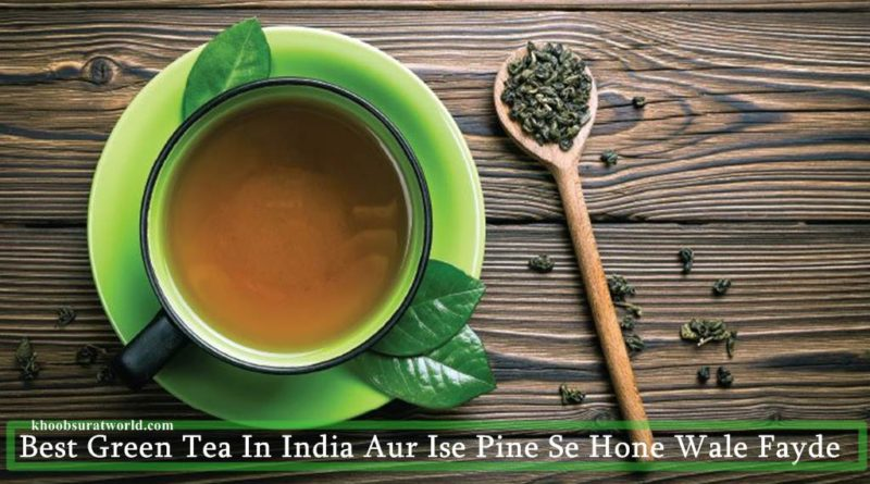 Best Green Tea In India Aur Ise Pine Se Hone Wale Fayde