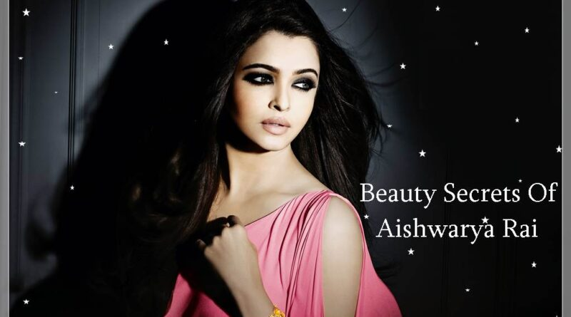 Beauty Secrets Of Aishwarya Rai