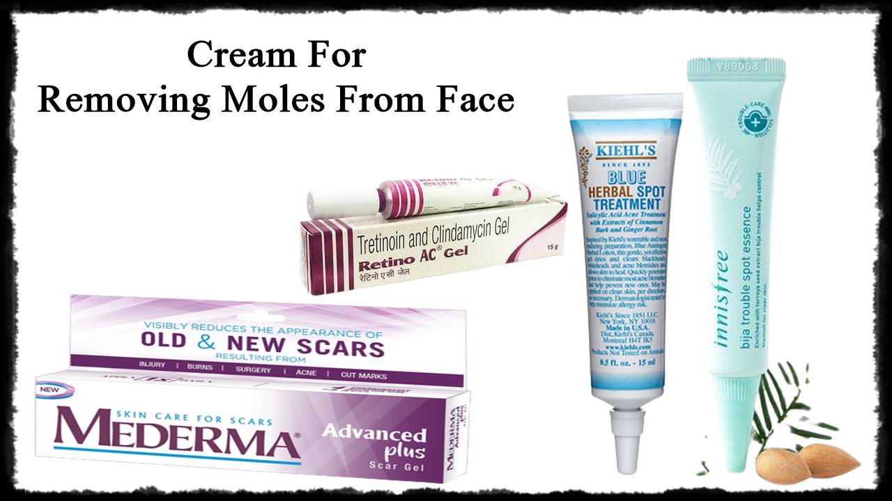 Cream Names For Removing Moles From Face